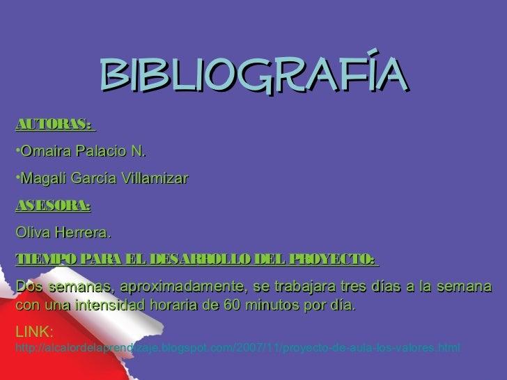 BibliografíaAUTORAS:•Omaira Palacio N.•Magali García VillamizarASESORA:Oliva Herrera.TIEMPO PARA EL DESARROLLO DEL PROYECT...