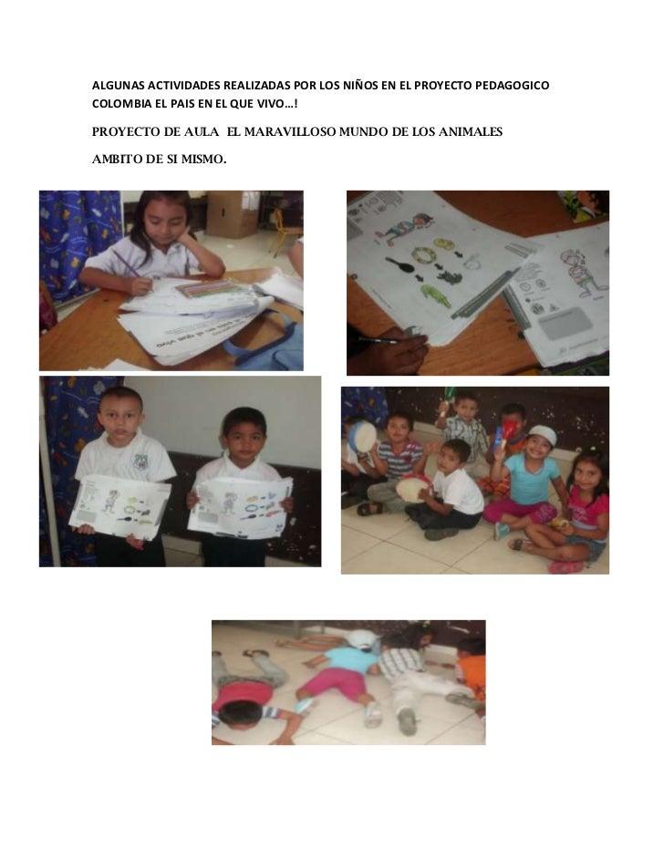 ALGUNAS ACTIVIDADES REALIZADAS POR LOS NIÑOS EN EL PROYECTO PEDAGOGICOCOLOMBIA EL PAIS EN EL QUE VIVO…!PROYECTO DE AULA EL...