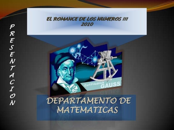 EL ROMANCE DE LOS NUMEROS !!!<br />2010<br />PRESENTACION<br />DEPARTAMENTO DE MATEMATICAS<br />