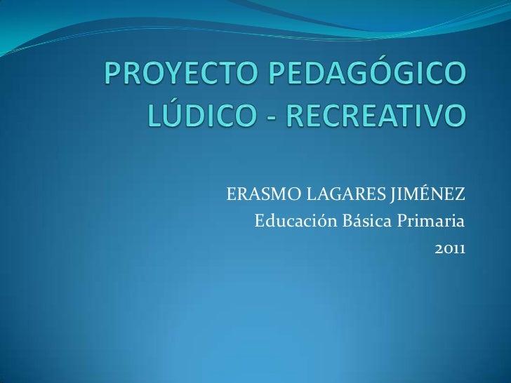 ERASMO LAGARES JIMÉNEZ  Educación Básica Primaria                       2011