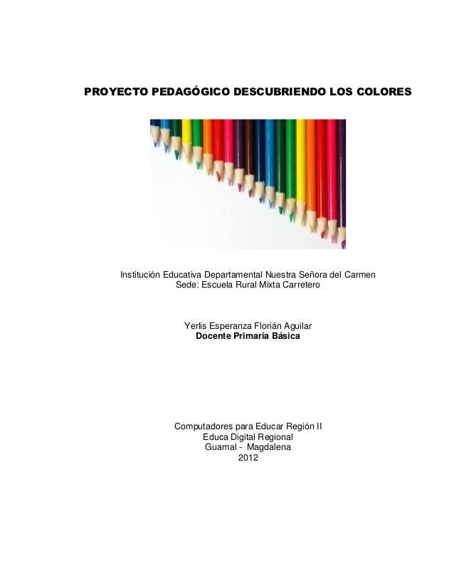 PROYECTO PEDAGÓGICO DESCUBRIENDO LOS COLORES    Institución Educativa Departamental Nuestra Señora del Carmen             ...