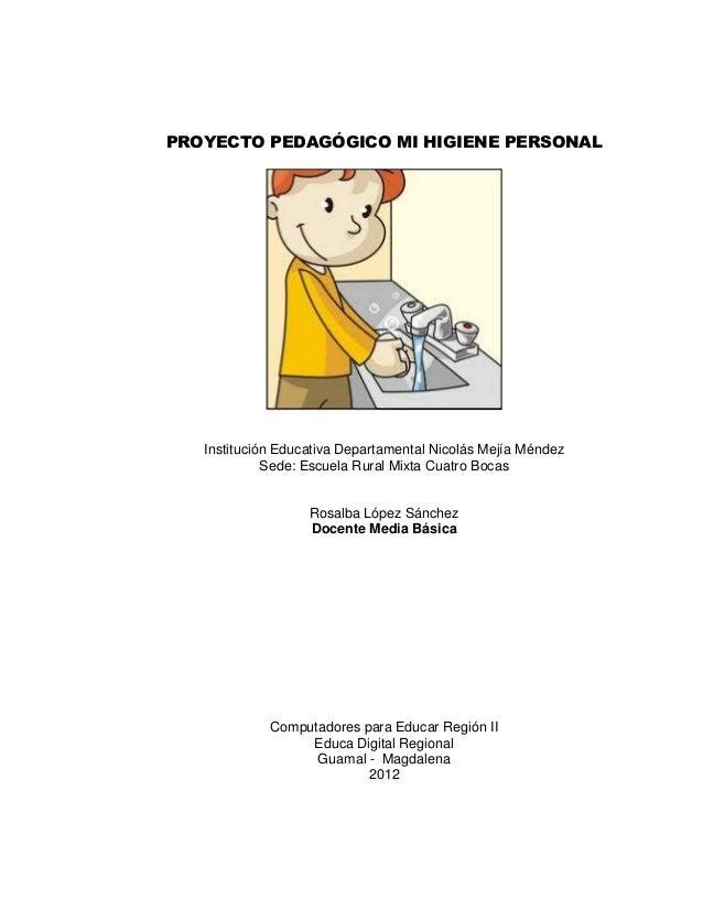 PROYECTO PEDAGÓGICO MI HIGIENE PERSONAL   Institución Educativa Departamental Nicolás Mejía Méndez             Sede: Escue...
