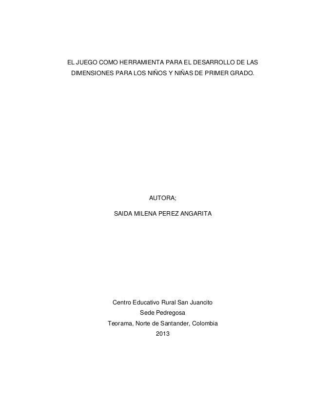 EL JUEGO COMO HERRAMIENTA PARA EL DESARROLLO DE LAS DIMENSIONES PARA LOS NIÑOS Y NIÑAS DE PRIMER GRADO.  AUTORA; SAIDA MIL...