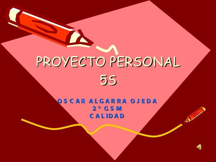 PROYECTO PERSONAL 5S OSCAR ALGARRA OJEDA 2º GSM CALIDAD