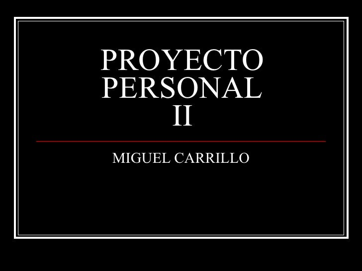 PROYECTO PERSONAL II MIGUEL CARRILLO