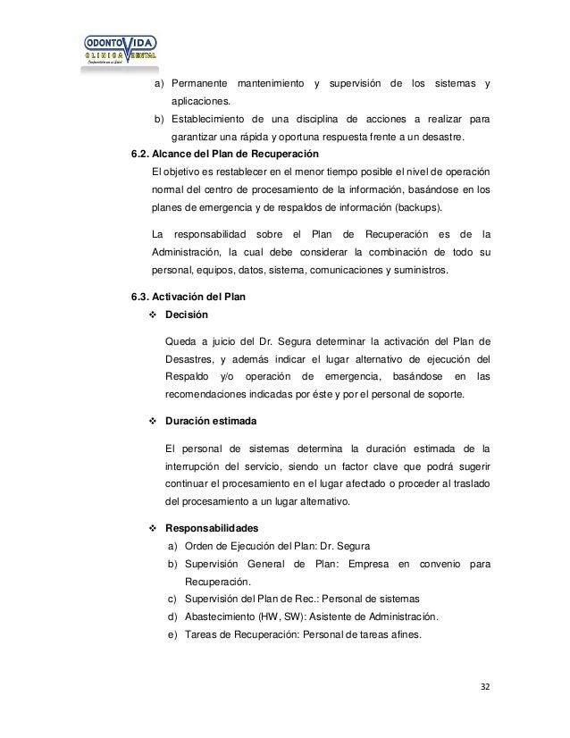 a) Permanente mantenimiento y supervisión de los sistemas y aplicaciones. b) Establecimiento de una disciplina de acciones...