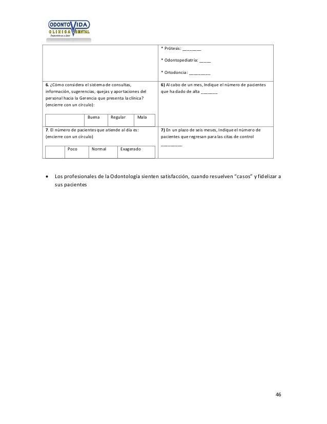 * Prótesis: ________ * Odontopediatría: _____ * Ortodoncia: _________ 6. ¿Cómo considera el sistema de consultas, informac...
