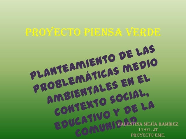 Proyecto piensa verde Valentina Mejía Ramírez 11-01. JT Proyecto EME.