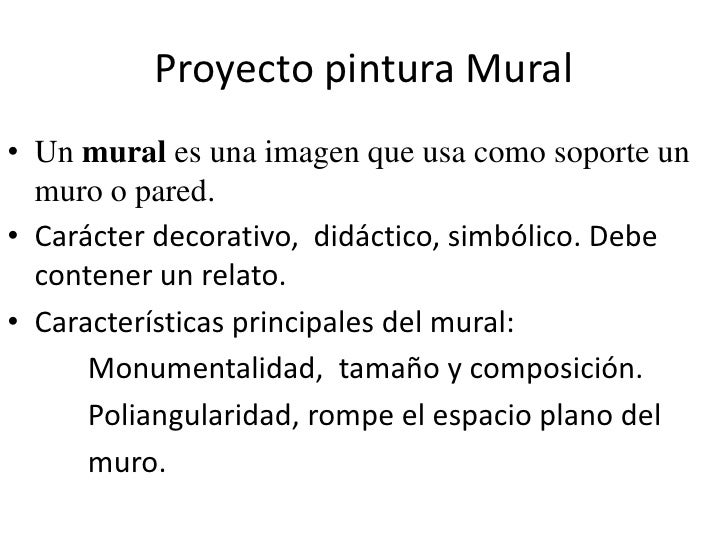 Proyecto pintura Mural<br />Unmurales una imagen que usa comosoporteun muro o pared.<br />Carácterdecorativo, didáct...