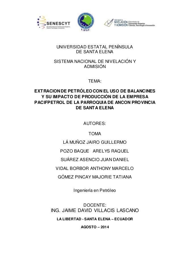 UNIVERSIDAD ESTATAL PENÍNSULA  DE SANTA ELENA  SISTEMA NACIONAL DE NIVELACIÓN Y  ADMISIÓN  TEMA:  EXTRACION DE PETRÓLEO CO...