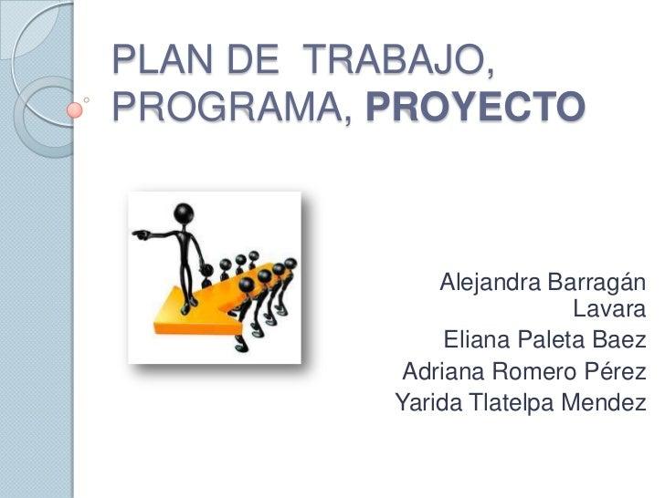 PLAN DE TRABAJO,PROGRAMA, PROYECTO              Alejandra Barragán                           Lavara               Eliana P...