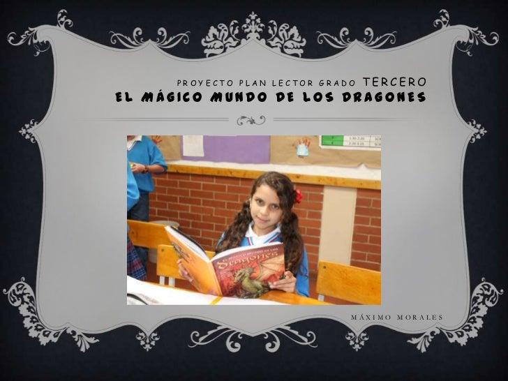 PROYECTO PLAN LECTOR GRADO   TERCEROEL MÁGICO MUNDO DE LOS DRAGONES                               MÁXIMO MORALES