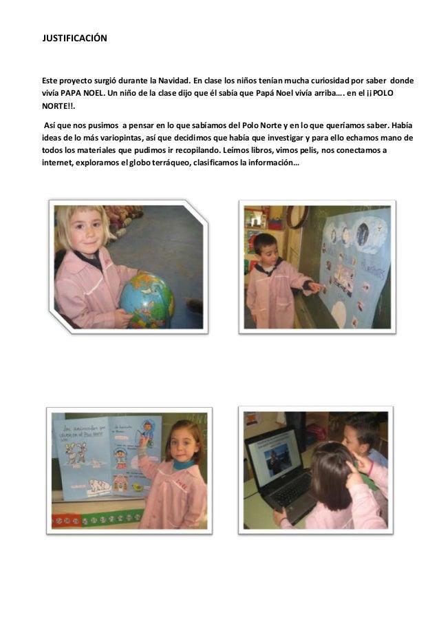 JUSTIFICACIÓNEste proyecto surgió durante la Navidad. En clase los niños tenían mucha curiosidad por saber dondevivía PAPA...