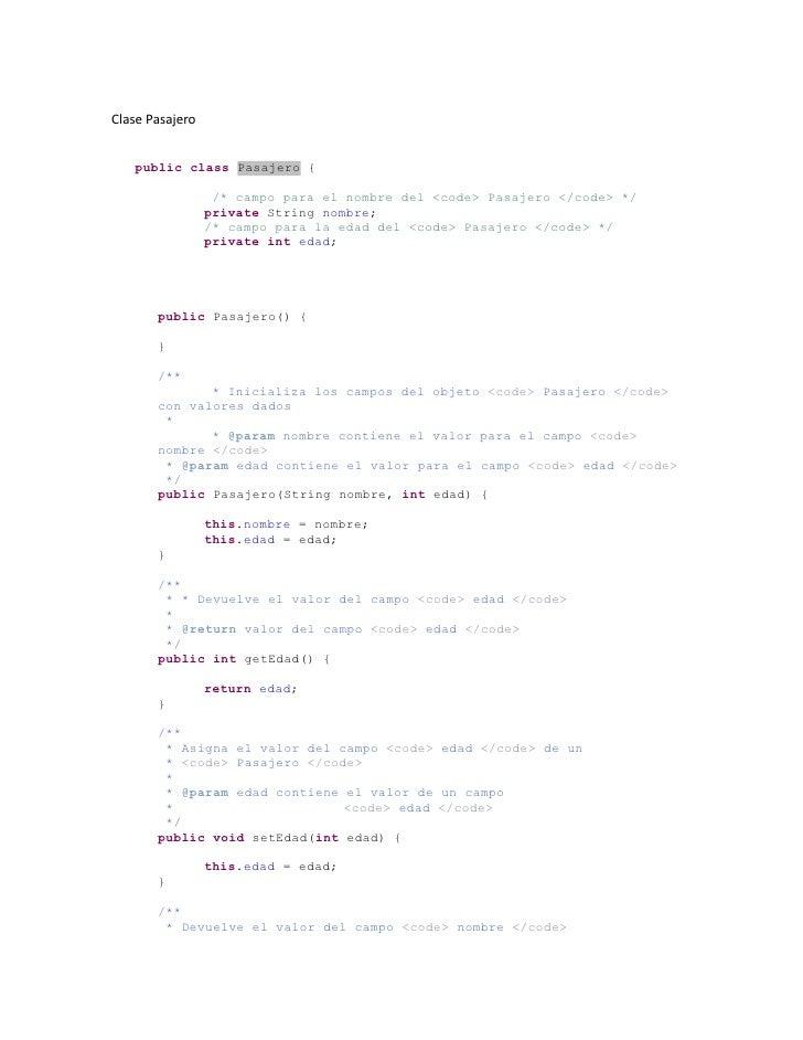 Clase Pasajero<br />   public class Pasajero {<br /> /* campo para el nombre del <code> Pasajero </code> */<br />private S...