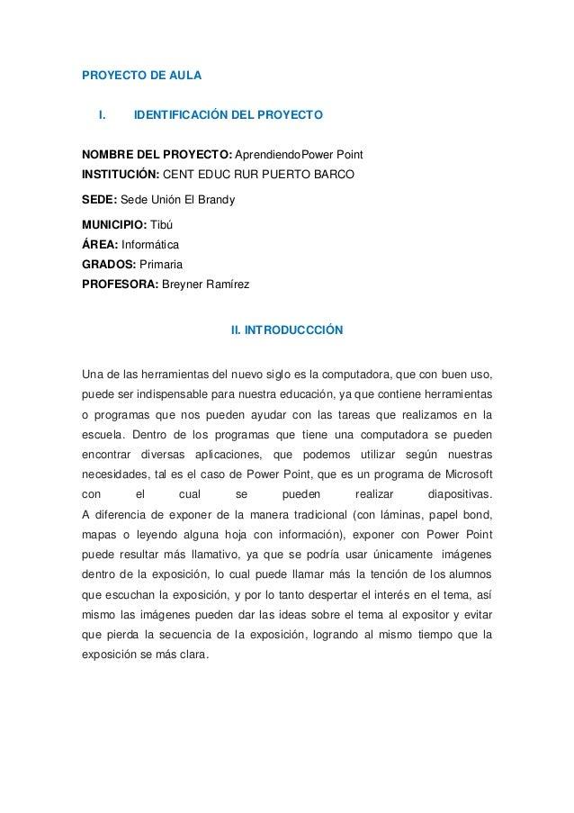 PROYECTO DE AULA   I.     IDENTIFICACIÓN DEL PROYECTONOMBRE DEL PROYECTO: AprendiendoPower PointINSTITUCIÓN: CENT EDUC RUR...
