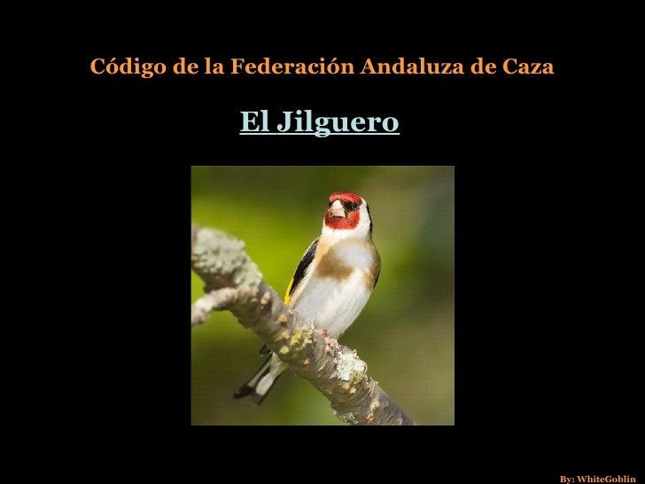 Código de la Federación Andaluza de Caza El   Jilguero By: WhiteGoblin