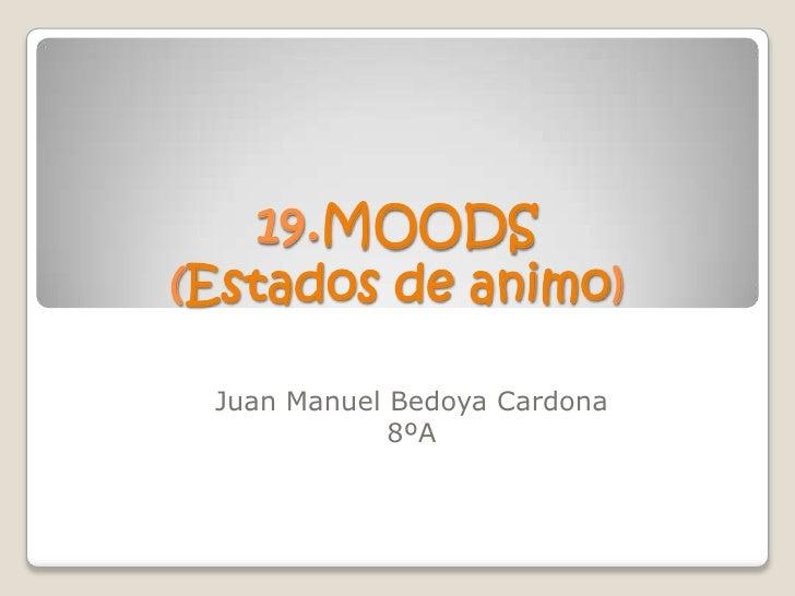 19.MOODS(Estados de animo) Juan Manuel Bedoya Cardona             8ºA