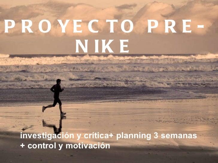 PROYECTO PRE-NIKE investigación y crítica+ planning 3 semanas + control y motivación