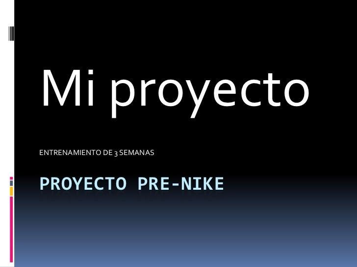 Mi proyectoENTRENAMIENTO DE 3 SEMANASPROYECTO PRE-NIKE