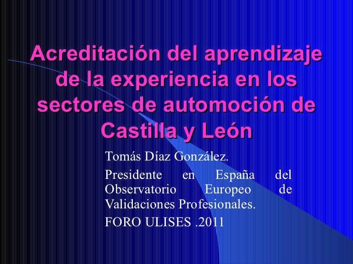 Acreditación del aprendizaje de la experiencia en los sectores de automoción de Castilla y León Tomás Díaz González.  Pres...