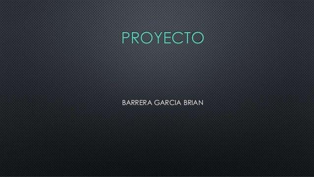 PROYECTO  BARRERA GARCIA BRIAN
