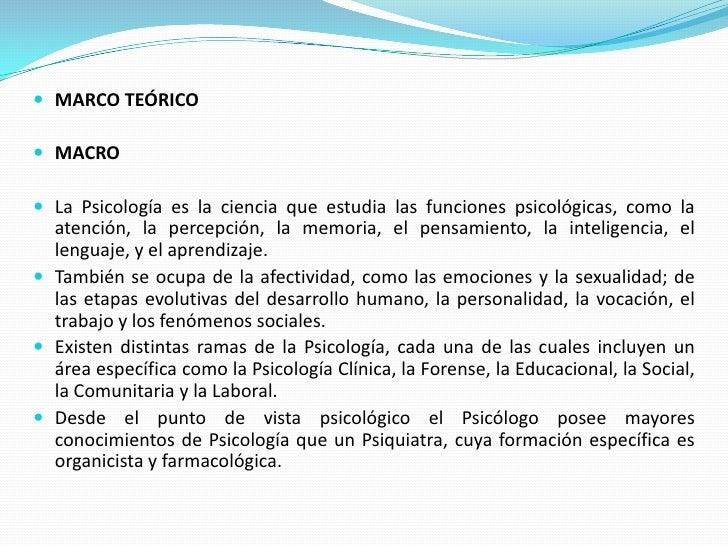 MARCO TEÓRICO<br /><br />MACRO<br /><br />La Psicología es la ciencia que estudia las funciones psicológicas, como la at...