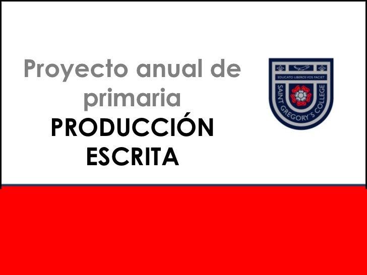 Proyecto anual de primaria PRODUCCIÓN ESCRITA Promoción 2017/18