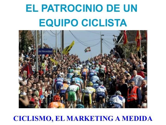 EL PATROCINIO DE UN EQUIPO CICLISTA CICLISMO, EL MARKETING A MEDIDA
