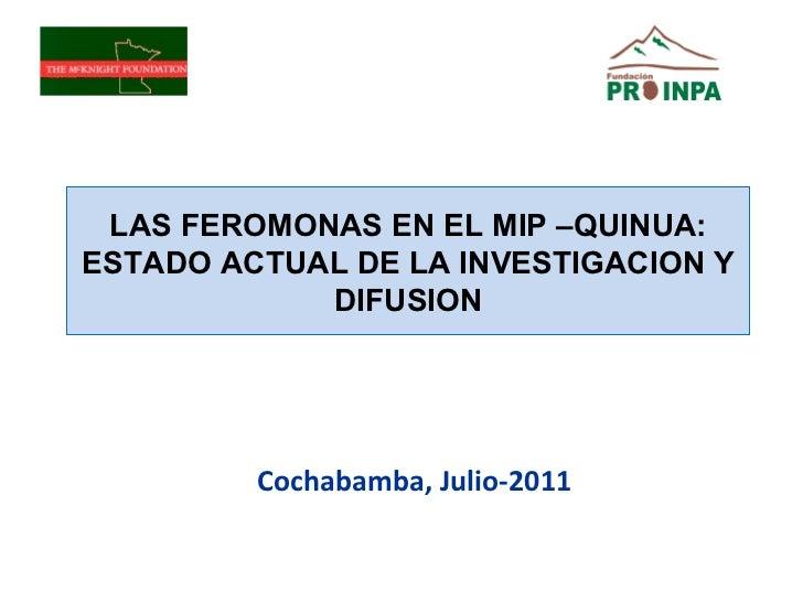 Cochabamba, Julio-2011 LAS FEROMONAS EN EL MIP –QUINUA: ESTADO ACTUAL DE LA INVESTIGACION Y DIFUSION