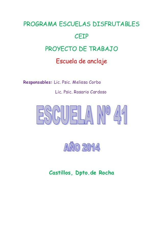 PROGRAMA ESCUELAS DISFRUTABLES CEIP PROYECTO DE TRABAJO Escuela de anclaje Responsables: Lic. Psic. Melissa Corbo Lic. Psi...
