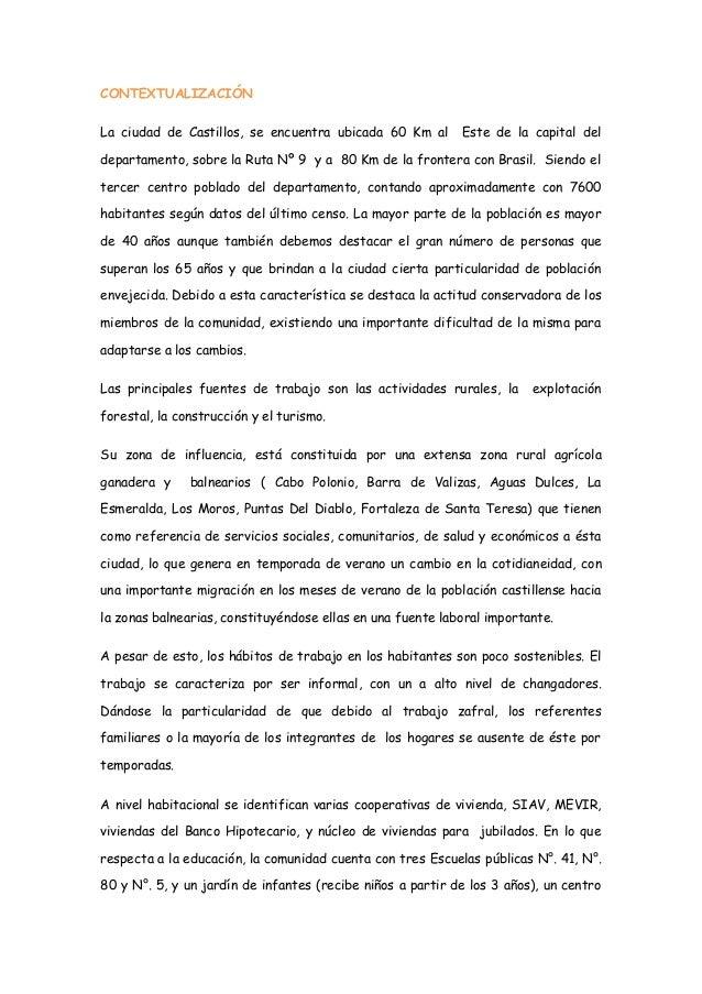CONTEXTUALIZACIÓN La ciudad de Castillos, se encuentra ubicada 60 Km al Este de la capital del departamento, sobre la Ruta...