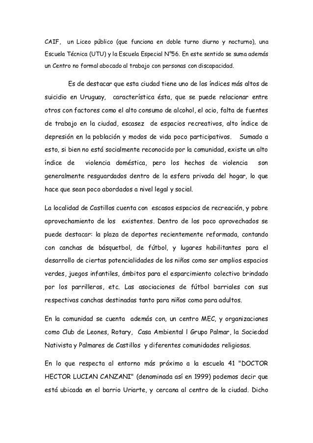 CAIF, un Liceo público (que funciona en doble turno diurno y nocturno), una Escuela Técnica (UTU) y la Escuela Especial N°...
