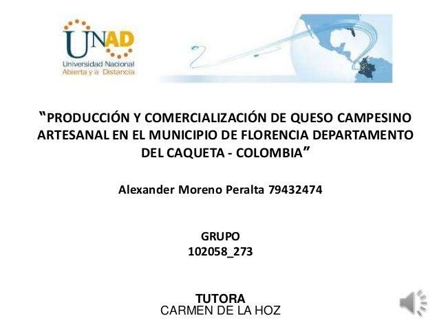 """""""PRODUCCIÓN Y COMERCIALIZACIÓN DE QUESO CAMPESINO ARTESANAL EN EL MUNICIPIO DE FLORENCIA DEPARTAMENTO DEL CAQUETA - COLOMB..."""