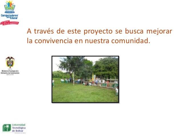 A través de este proyecto se busca mejorarla convivencia en nuestra comunidad.