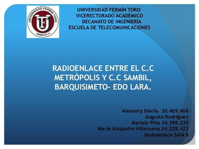 UNIVERSIDAD FERMÍN TORO VICERECTORADO ACADÉMICO DECANATO DE INGENIERÍA ESCUELA DE TELECOMUNICACIONES RADIOENLACE ENTRE EL ...