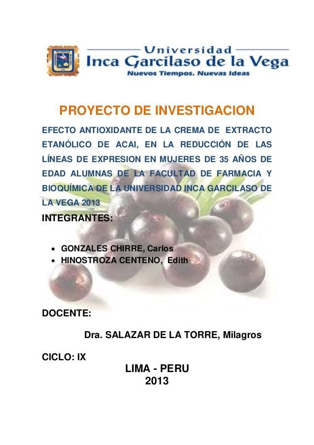 PROYECTO DE INVESTIGACION EFECTO ANTIOXIDANTE DE LA CREMA DE EXTRACTO ETANÓLICO DE ACAI, EN LA REDUCCIÓN DE LAS LÍNEAS DE ...