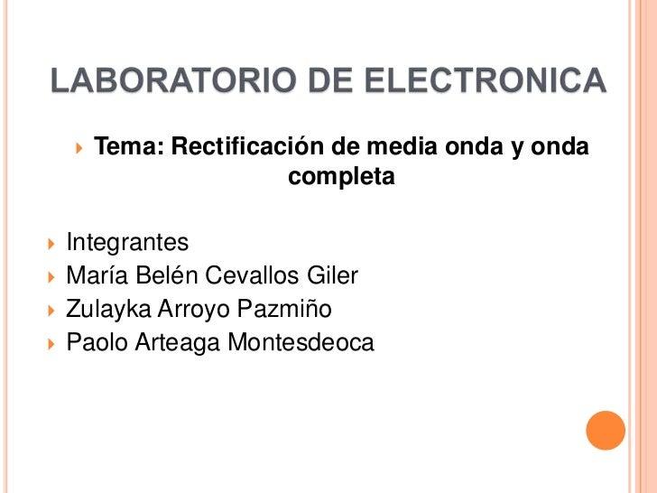    Tema: Rectificación de media onda y onda                        completa   Integrantes   María Belén Cevallos Giler...