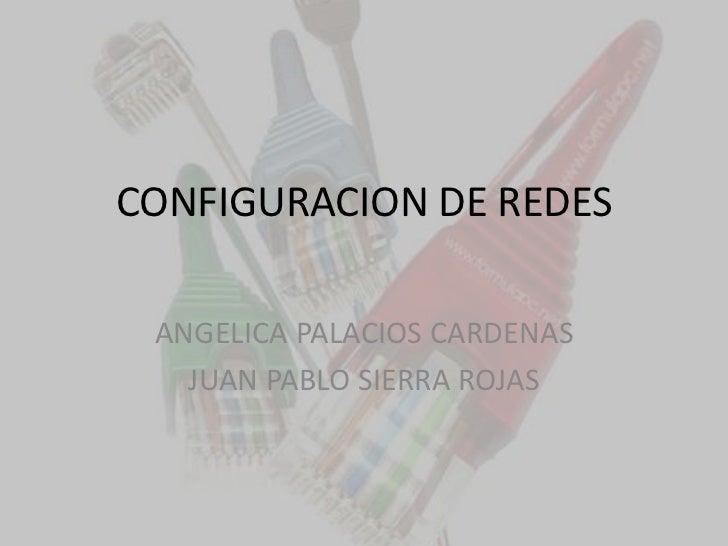 CONFIGURACION DE REDES ANGELICA PALACIOS CARDENAS   JUAN PABLO SIERRA ROJAS