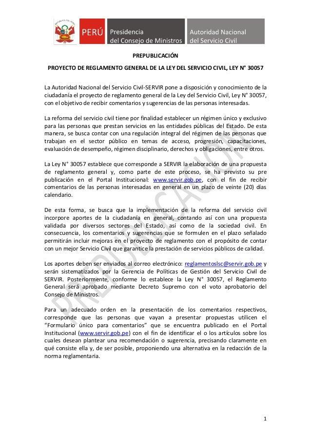 1 PREPUBLICACIÓN PROYECTO DE REGLAMENTO GENERAL DE LA LEY DEL SERVICIO CIVIL, LEY N° 30057 La Autoridad Nacional del Servi...