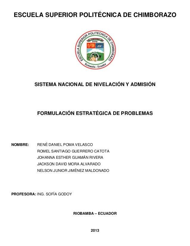 ESCUELA SUPERIOR POLITÉCNICA DE CHIMBORAZOSISTEMA NACIONAL DE NIVELACIÓN Y ADMISIÓNFORMULACIÓN ESTRATÉGICA DE PROBLEMASNOM...