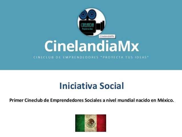 Iniciativa Social Primer Cineclub de Emprendedores Sociales a nivel mundial nacido en México.