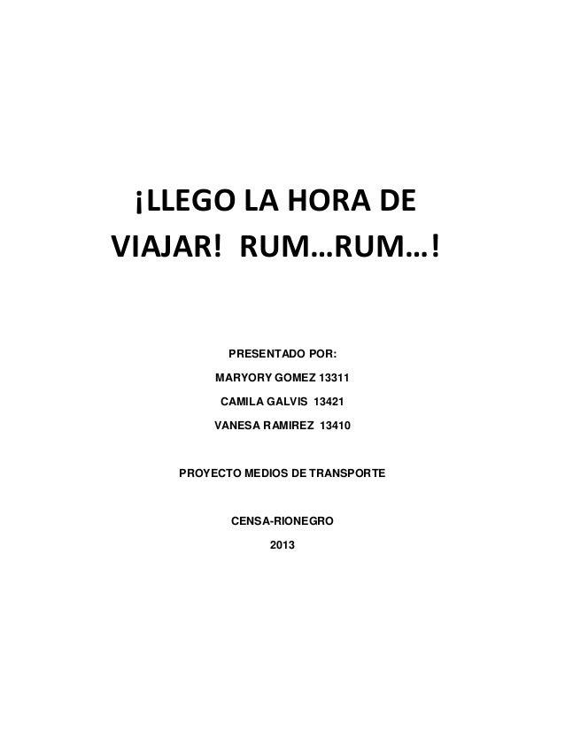 ¡LLEGO LA HORA DE VIAJAR! RUM…RUM…!  PRESENTADO POR: MARYORY GOMEZ 13311 CAMILA GALVIS 13421 VANESA RAMIREZ 13410  PROYECT...
