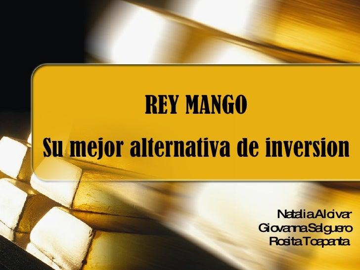 REY MANGO Su mejor alternativa de inversion Natalia Alcivar Giovanna Salguero Rosita Toapanta