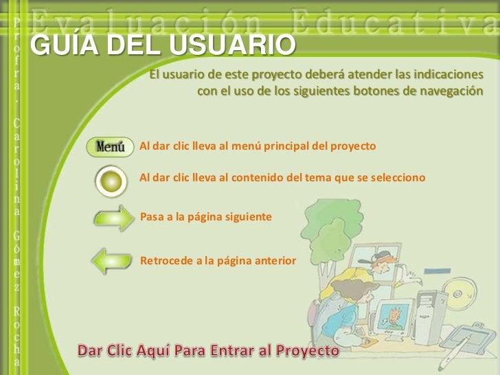 GUÍA DEL USUARIO        El usuario de este proyecto deberá atender las indicaciones                 con el uso de los sigu...