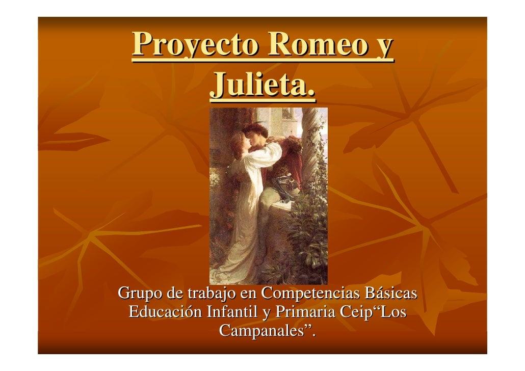 """Proyecto Romeo y       Julieta.     Grupo de trabajo en Competencias Básicas  Educación Infantil y Primaria Ceip""""Los      ..."""