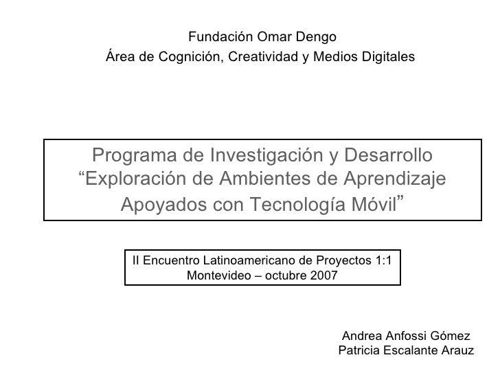 """Programa de Investigación y Desarrollo """"Exploración de Ambientes de Aprendizaje Apoyados con Tecnología Móvil """" Fundació..."""