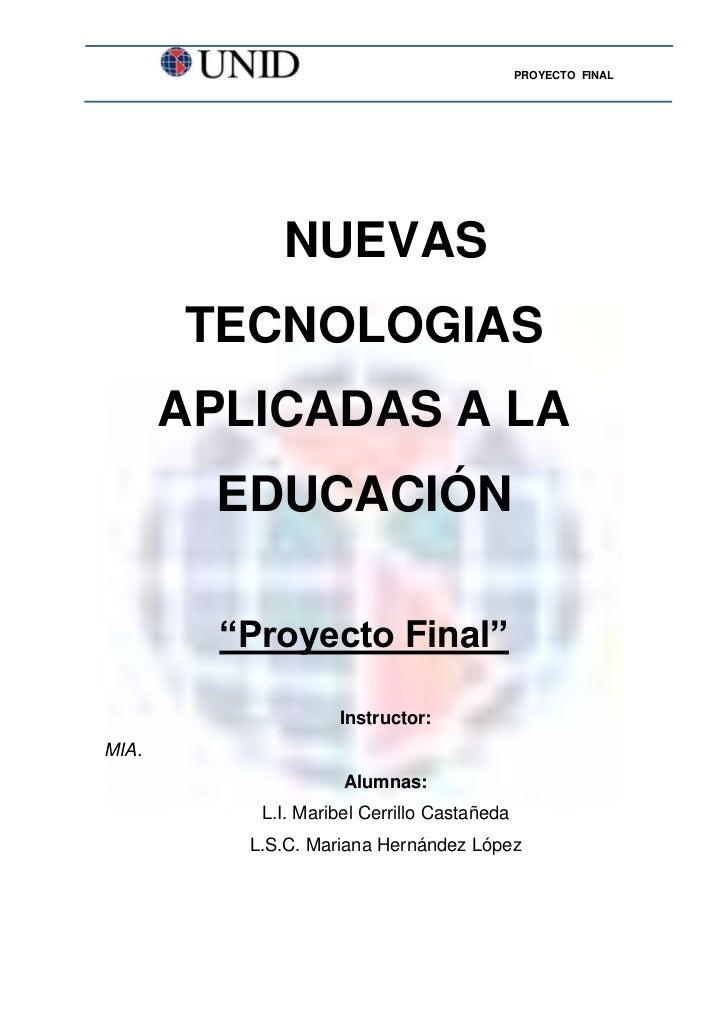 """PROYECTO FINAL             NUEVAS       TECNOLOGIAS       APLICADAS A LA        EDUCACIÓN         """"Proyecto Final""""        ..."""