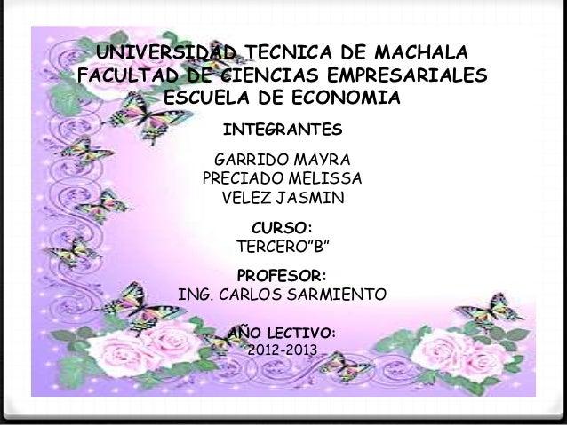 UNIVERSIDAD TECNICA DE MACHALAFACULTAD DE CIENCIAS EMPRESARIALES       ESCUELA DE ECONOMIA            INTEGRANTES         ...