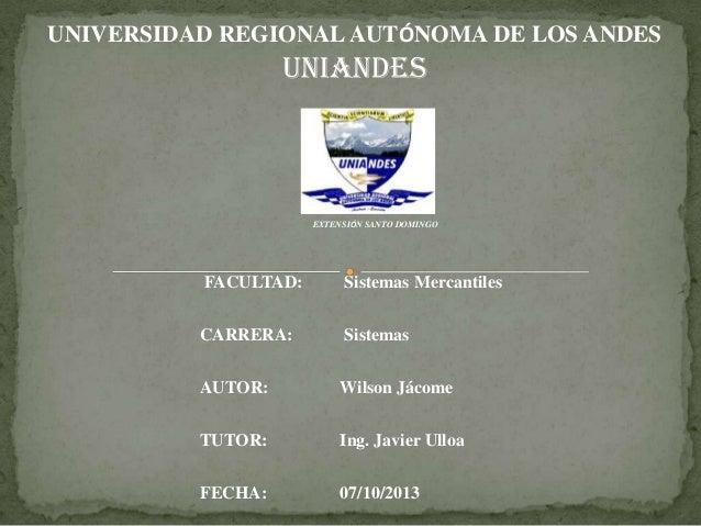 UNIVERSIDAD REGIONALAUTÓNOMA DE LOS ANDES UNIANDES EXTENSIÓN SANTO DOMINGO FACULTAD: Sistemas Mercantiles CARRERA: Sistema...