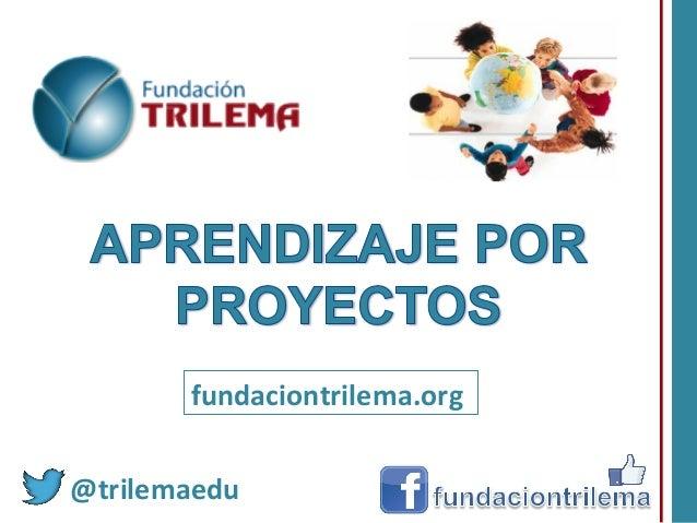 fundaciontrilema.org   @trilemaedu